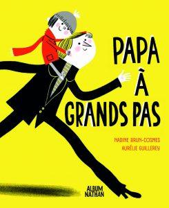 Papa à grands pas, Nadine Brun-Cosmes, Aurélie Guillerey, Nathan, 10 €.