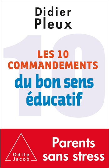 Les 10 Commandements du bon sens éducatif Didier pleux